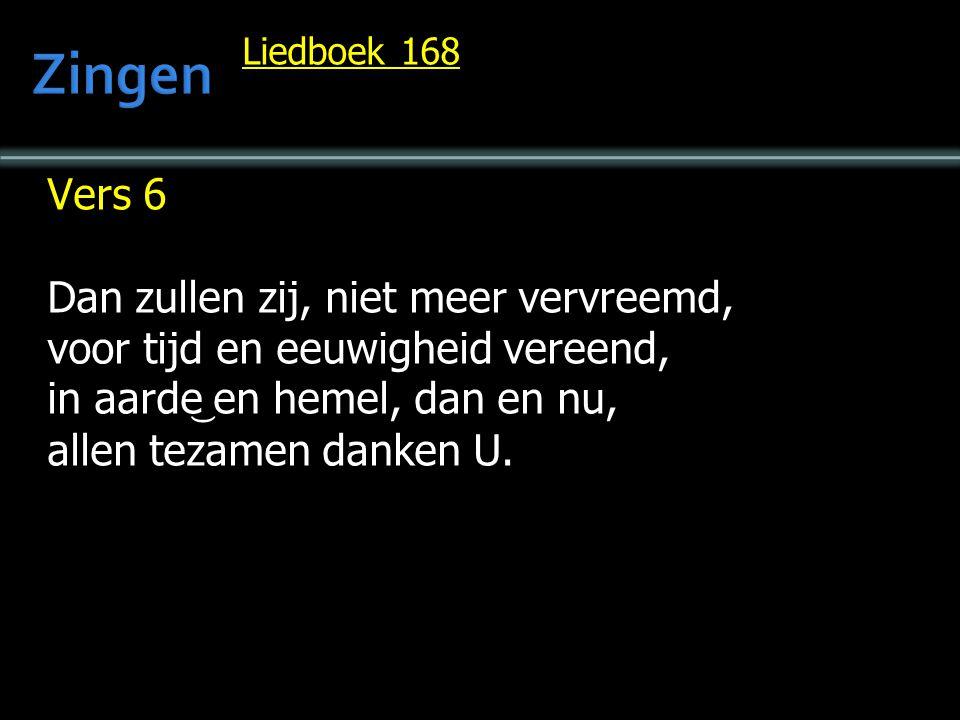 Zingen Vers 6 Dan zullen zij, niet meer vervreemd,