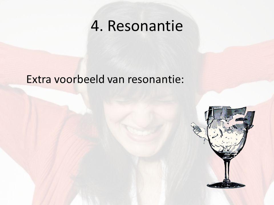 4. Resonantie Extra voorbeeld van resonantie: Filmpje achter glas.