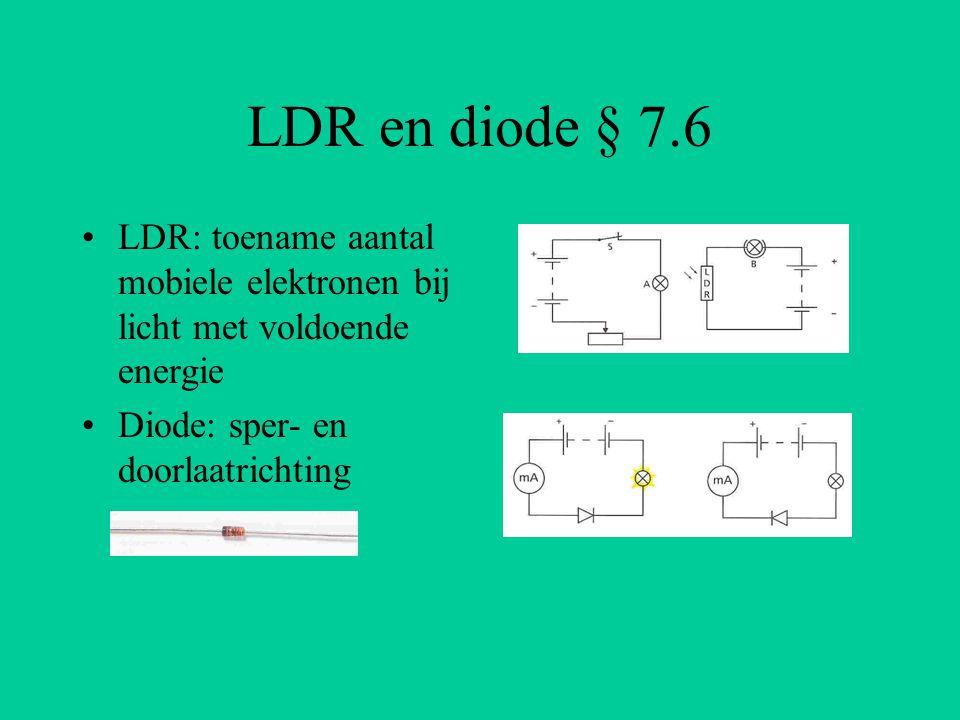 LDR en diode § 7.6 LDR: toename aantal mobiele elektronen bij licht met voldoende energie.