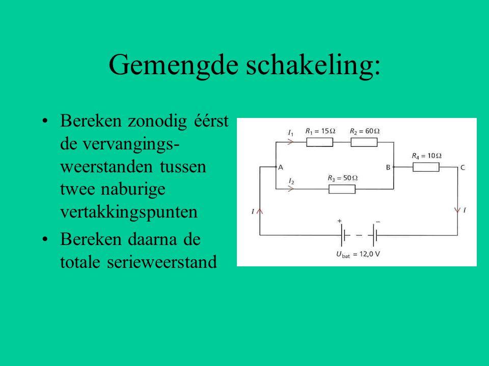 Gemengde schakeling: Bereken zonodig éérst de vervangings-weerstanden tussen twee naburige vertakkingspunten.