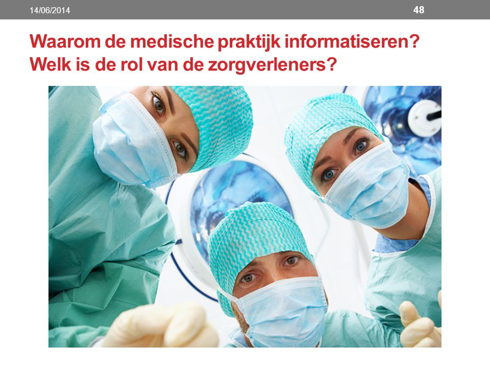 14/06/2014 Waarom de medische praktijk informatiseren Welk is de rol van de zorgverleners
