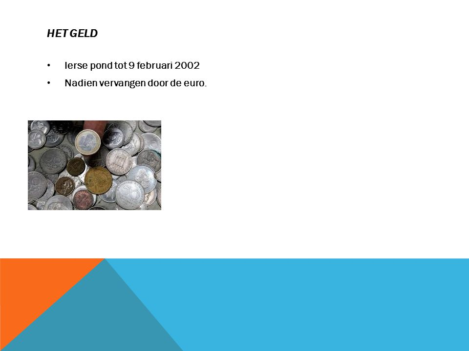 Het geld Ierse pond tot 9 februari 2002 Nadien vervangen door de euro.