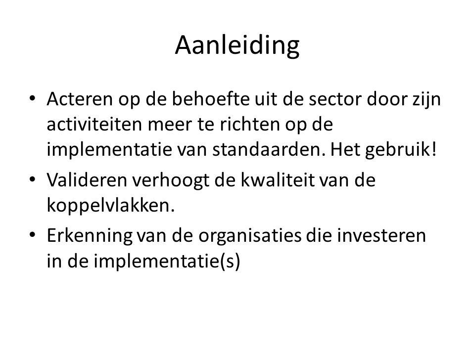 Aanleiding Acteren op de behoefte uit de sector door zijn activiteiten meer te richten op de implementatie van standaarden. Het gebruik!