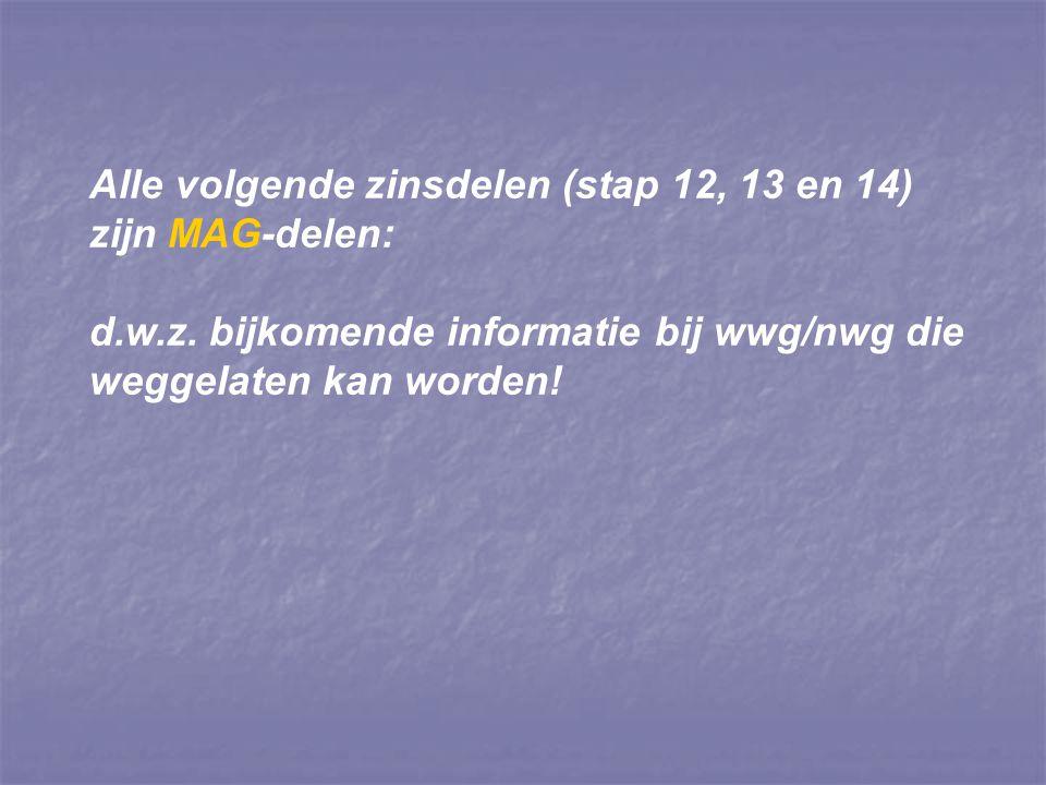 Alle volgende zinsdelen (stap 12, 13 en 14) zijn MAG-delen: