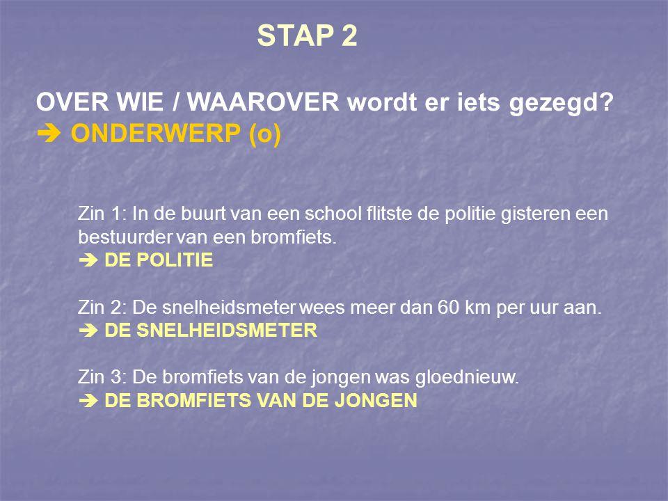 STAP 2 OVER WIE / WAAROVER wordt er iets gezegd  ONDERWERP (o)