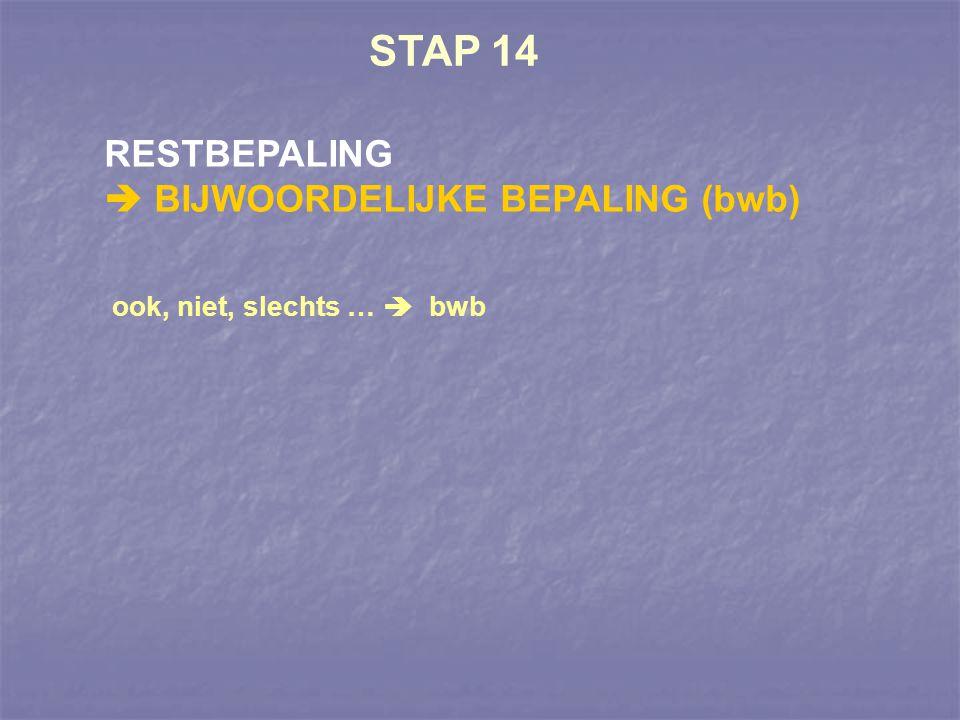STAP 14 RESTBEPALING  BIJWOORDELIJKE BEPALING (bwb)
