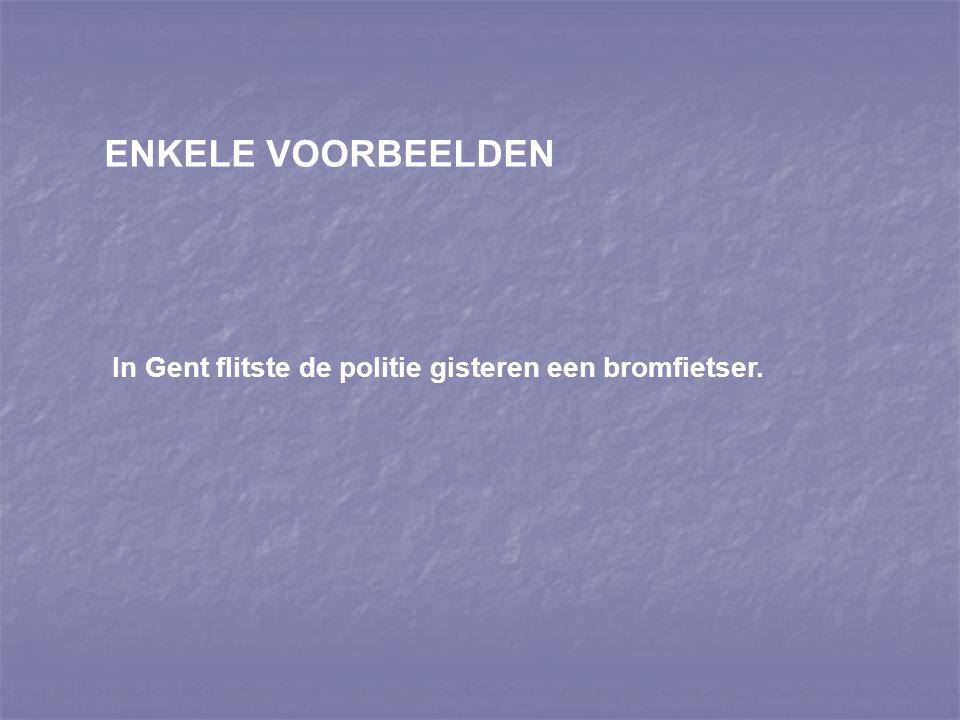 ENKELE VOORBEELDEN In Gent flitste de politie gisteren een bromfietser.