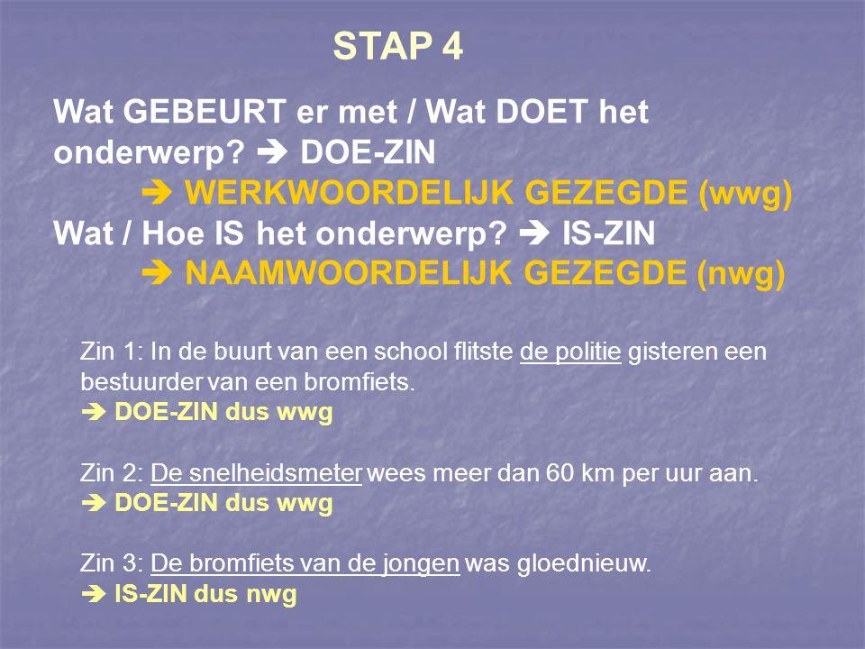 STAP 4 Wat GEBEURT er met / Wat DOET het onderwerp  DOE-ZIN