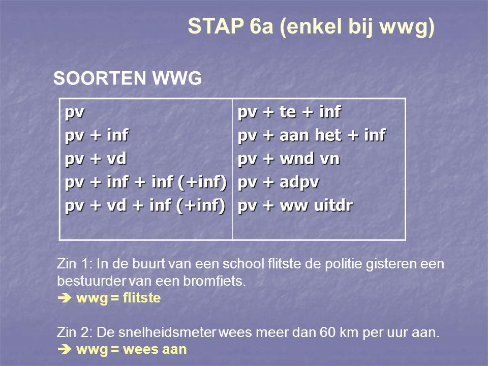 STAP 6a (enkel bij wwg) SOORTEN WWG pv pv + inf pv + vd