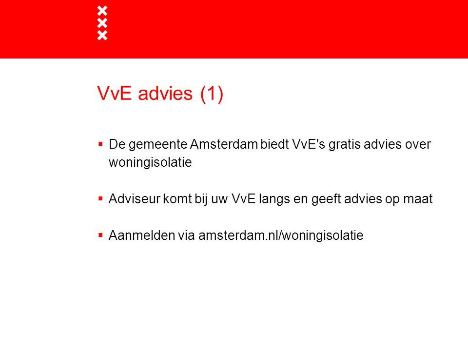 VvE advies (1) De gemeente Amsterdam biedt VvE s gratis advies over woningisolatie. Adviseur komt bij uw VvE langs en geeft advies op maat.