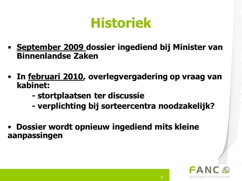 Historiek September 2009 dossier ingediend bij Minister van Binnenlandse Zaken. In februari 2010, overlegvergadering op vraag van kabinet: