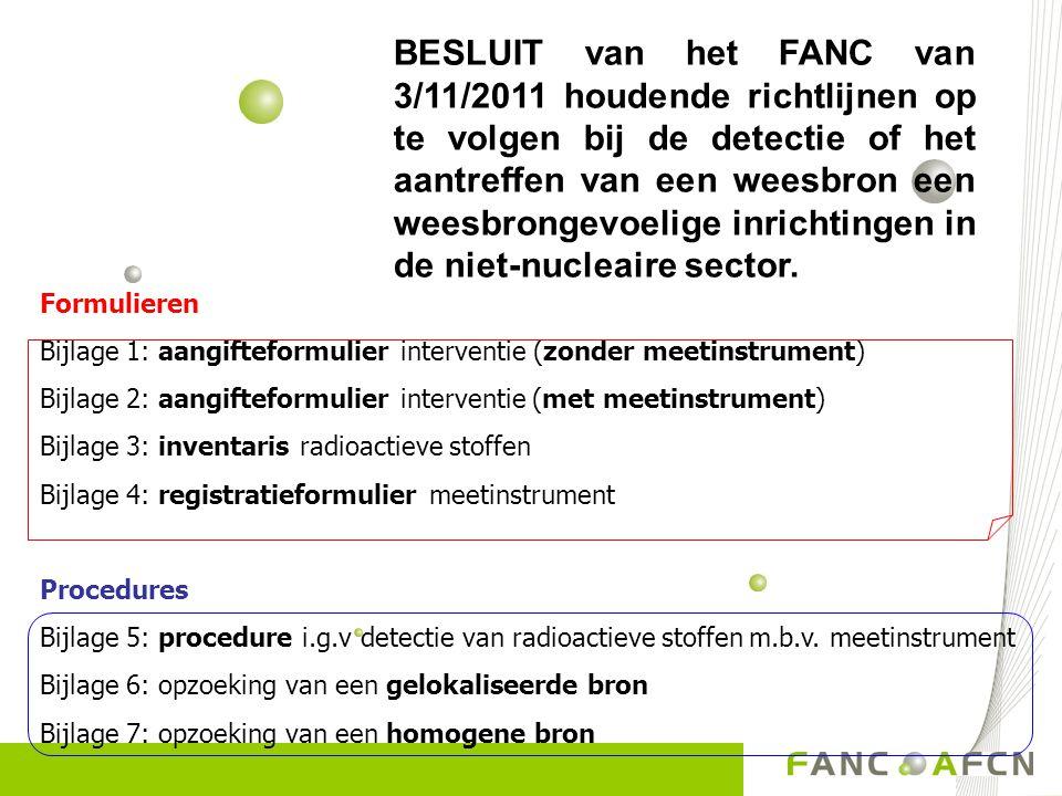 BESLUIT van het FANC van 3/11/2011 houdende richtlijnen op te volgen bij de detectie of het aantreffen van een weesbron een weesbrongevoelige inrichtingen in de niet-nucleaire sector.