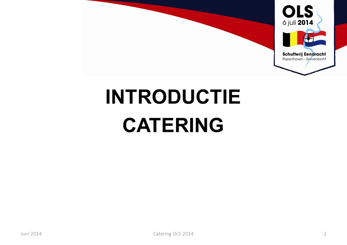 INTRODUCTIE CATERING Juni 2014 Catering OLS 2014