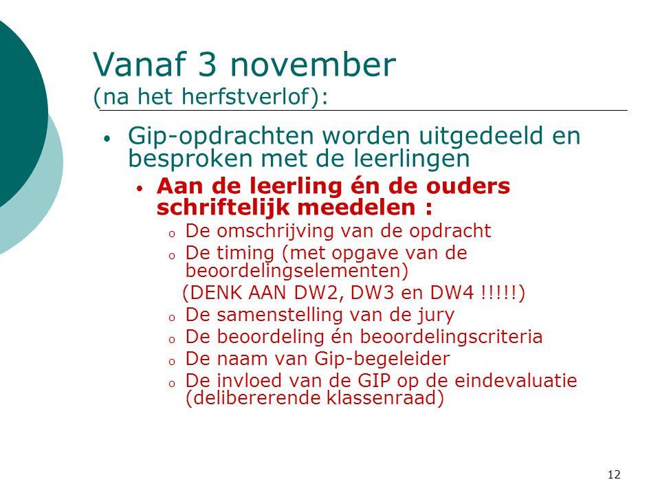 16/09/2008 Vanaf 3 november. (na het herfstverlof): Gip-opdrachten worden uitgedeeld en besproken met de leerlingen.