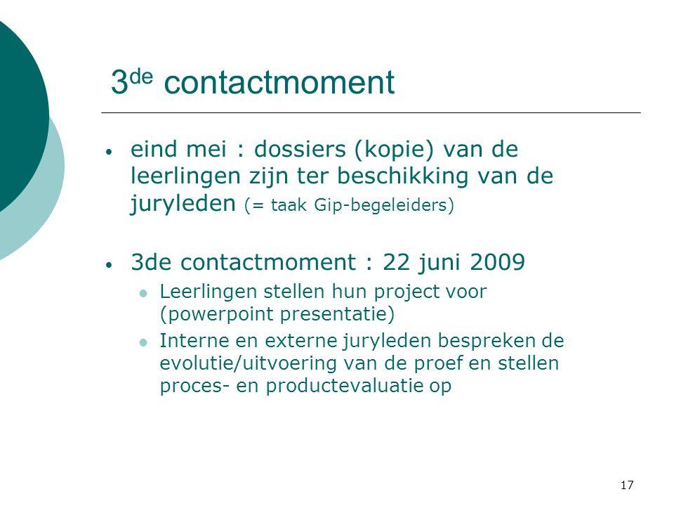 16/09/2008 3de contactmoment. eind mei : dossiers (kopie) van de leerlingen zijn ter beschikking van de juryleden (= taak Gip-begeleiders)