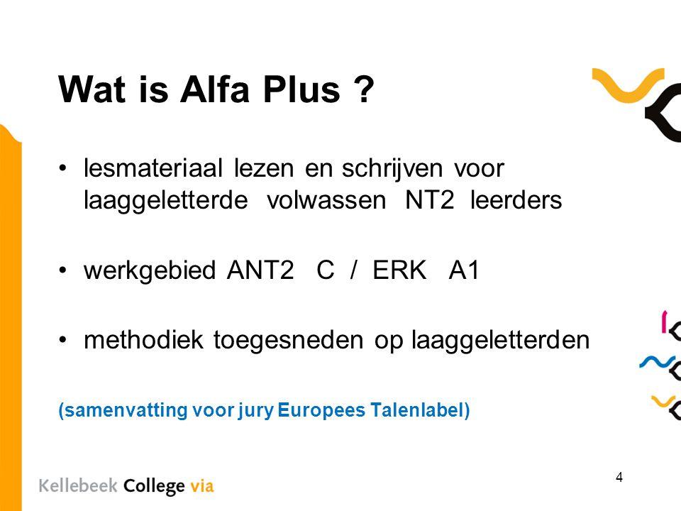 Wat is Alfa Plus lesmateriaal lezen en schrijven voor laaggeletterde volwassen NT2 leerders. werkgebied ANT2 C / ERK A1.
