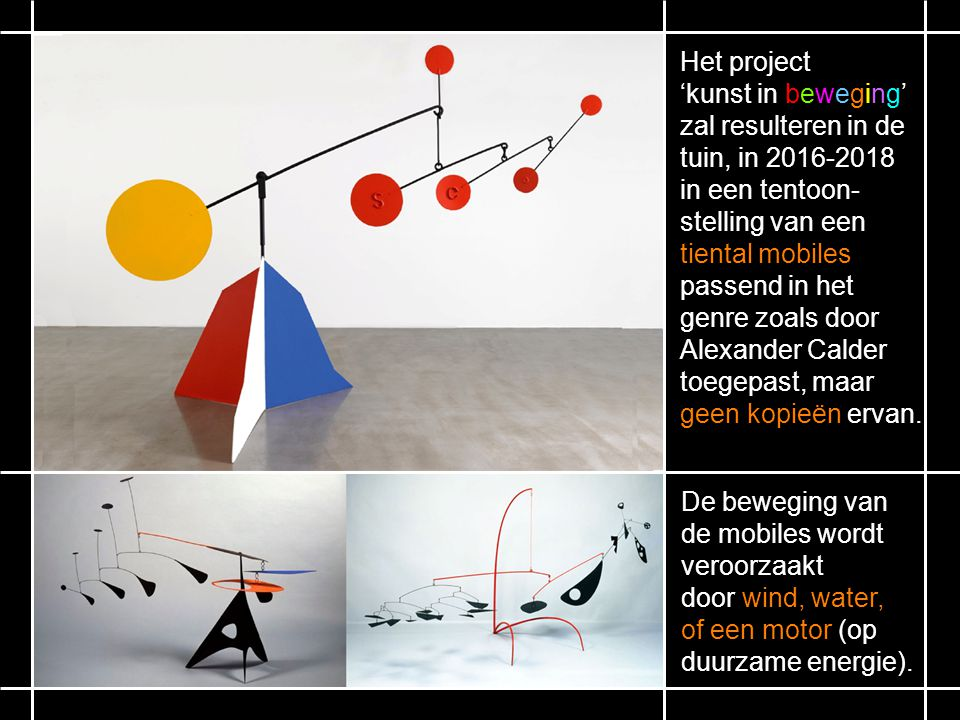 Het project 'kunst in beweging' zal resulteren in de. tuin, in 2016-2018. in een tentoon- stelling van een.