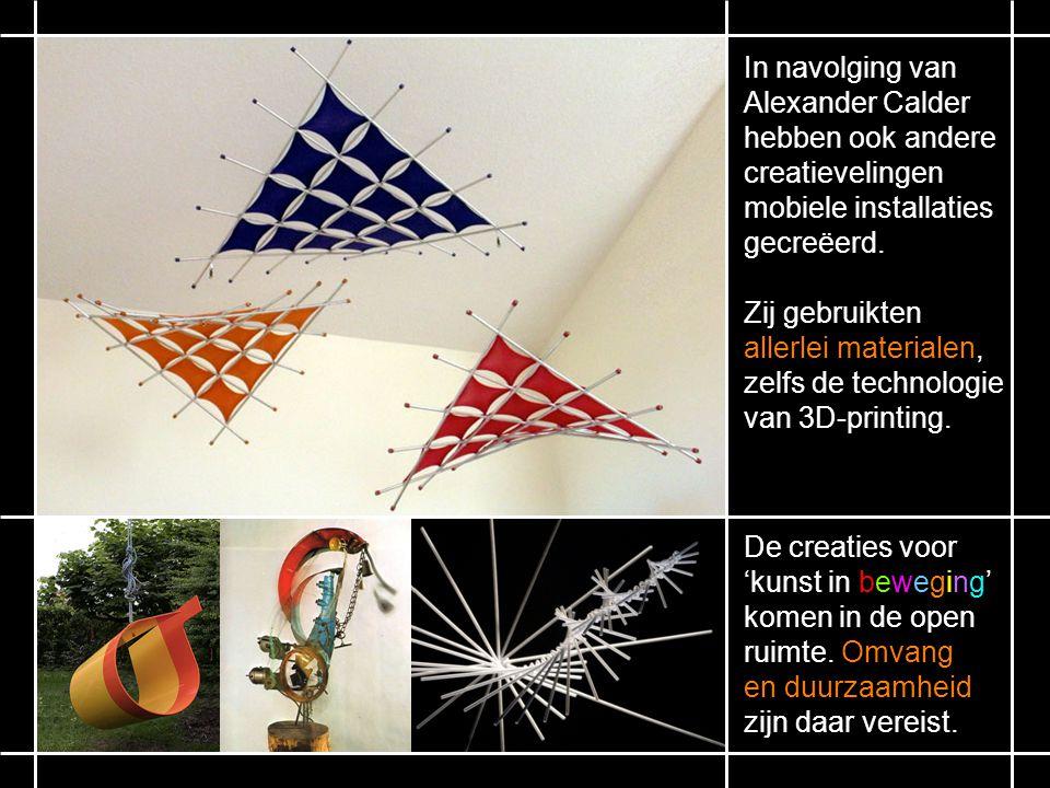 In navolging van Alexander Calder. hebben ook andere. creatievelingen. mobiele installaties. gecreëerd.