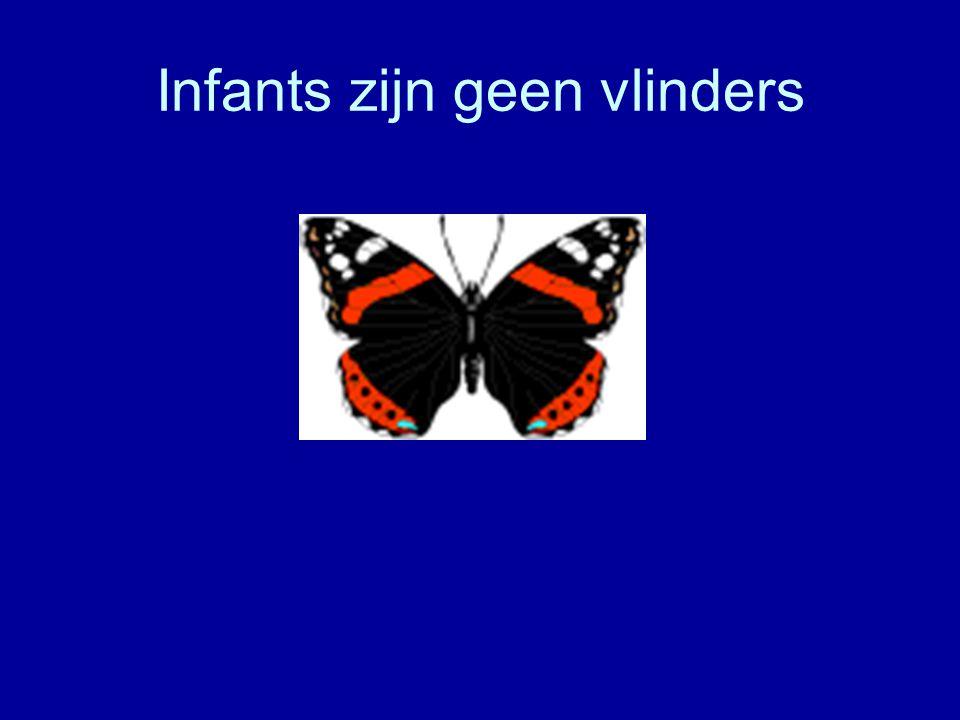Infants zijn geen vlinders