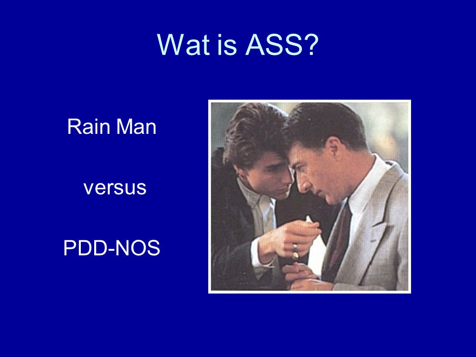 Wat is ASS Rain Man versus PDD-NOS