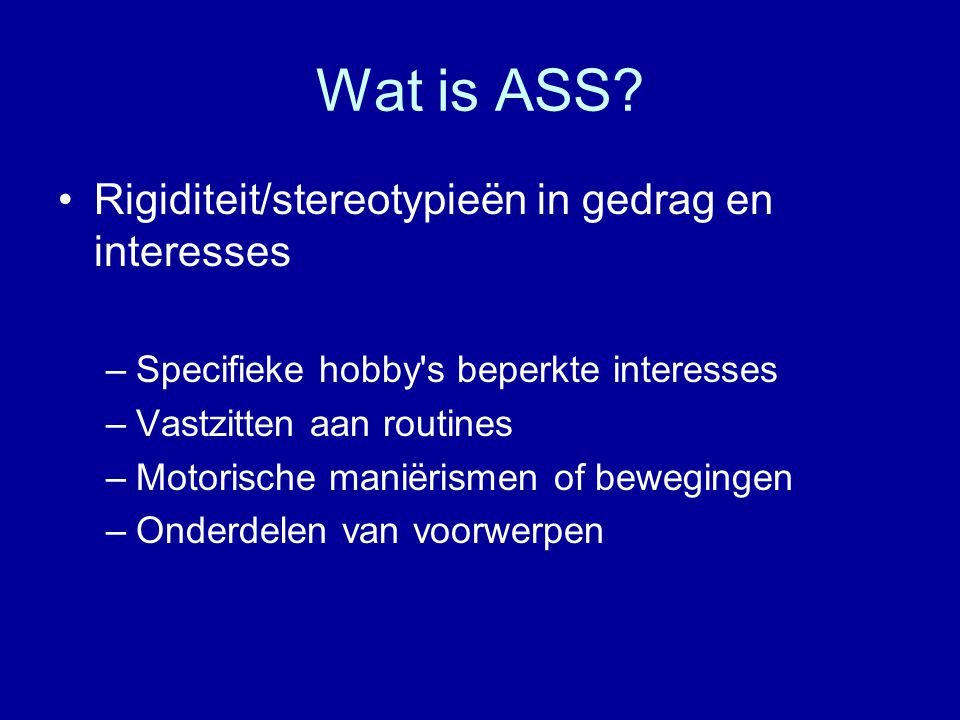 Wat is ASS Rigiditeit/stereotypieën in gedrag en interesses