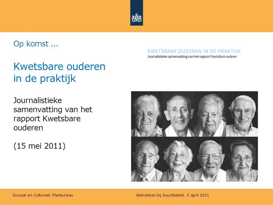 Op komst ... Kwetsbare ouderen in de praktijk Journalistieke samenvatting van het rapport Kwetsbare ouderen (15 mei 2011)