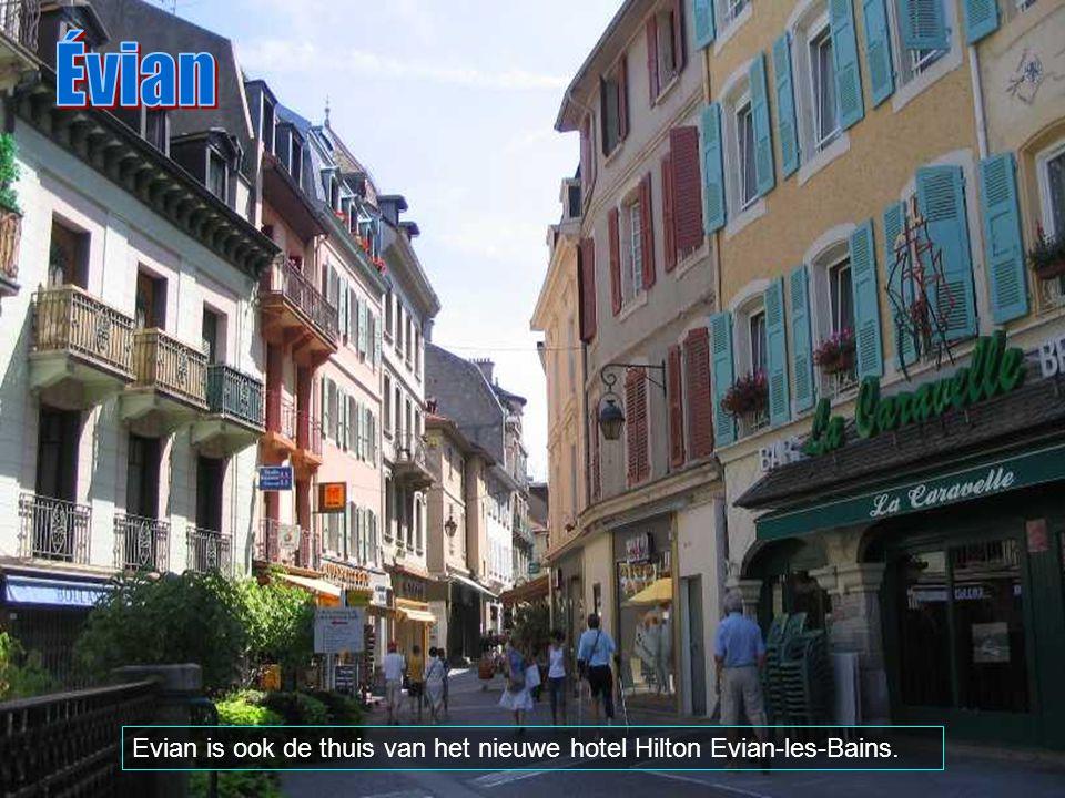 Évian Evian is ook de thuis van het nieuwe hotel Hilton Evian-les-Bains.