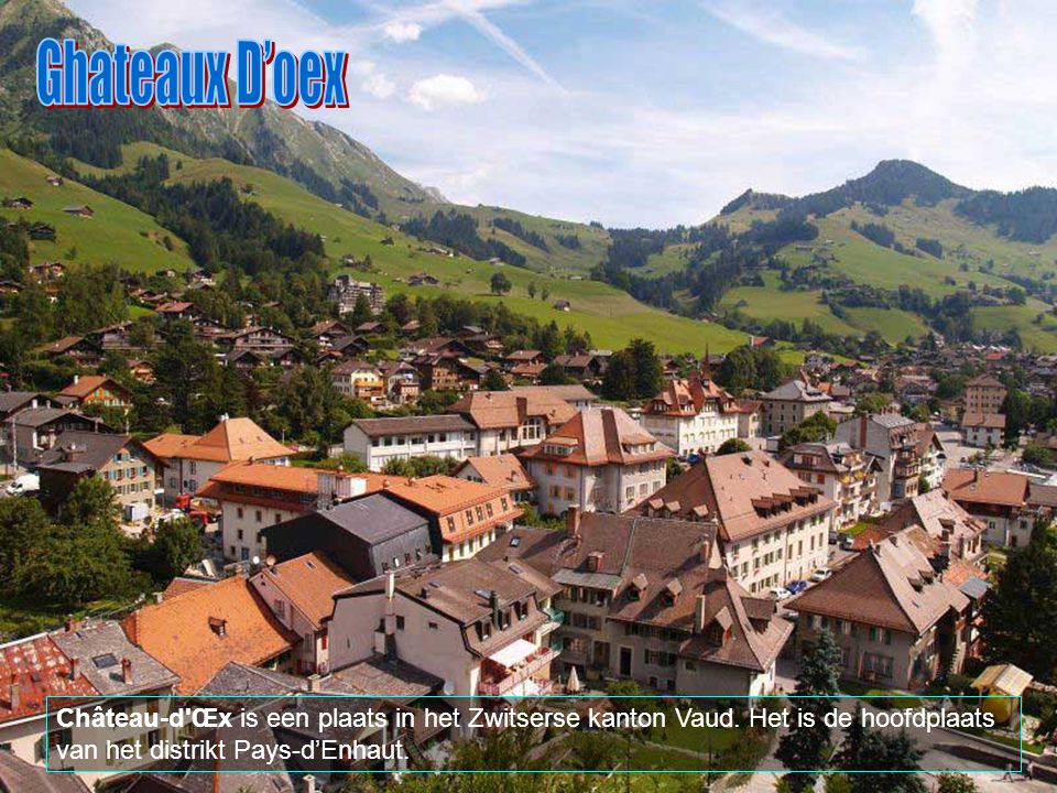 Ghateaux D'oex Château-d Œx is een plaats in het Zwitserse kanton Vaud.