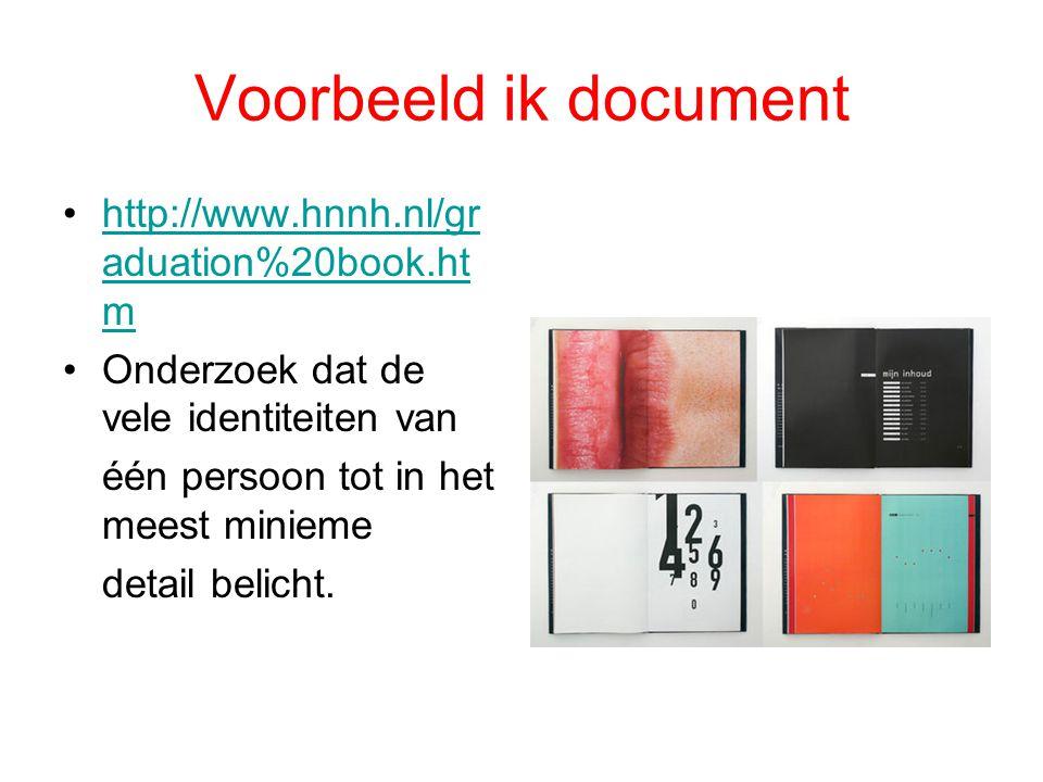 Voorbeeld ik document http://www.hnnh.nl/graduation%20book.htm