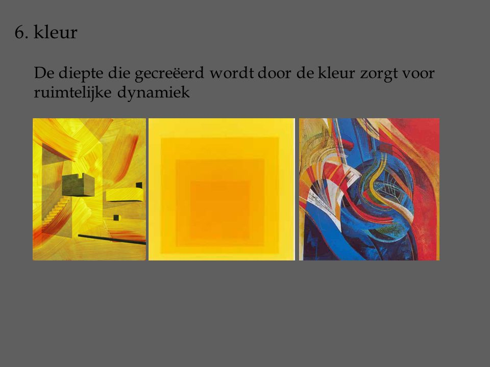 6. kleur De diepte die gecreëerd wordt door de kleur zorgt voor ruimtelijke dynamiek