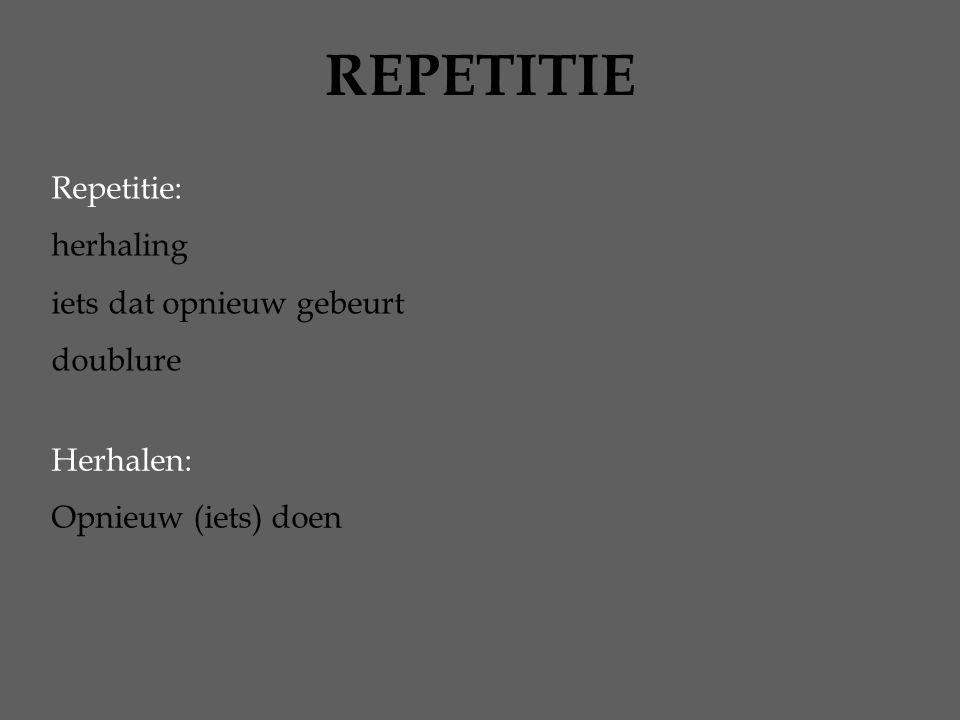 REPETITIE Repetitie: herhaling iets dat opnieuw gebeurt doublure