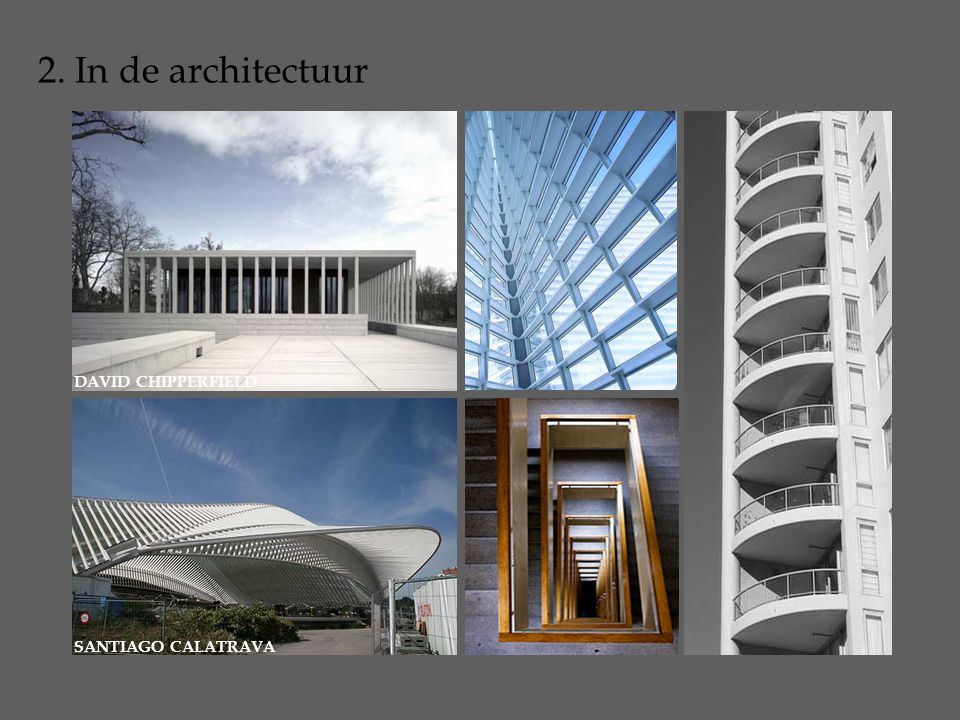 2. In de architectuur DAVID CHIPPERFIELD SANTIAGO CALATRAVA