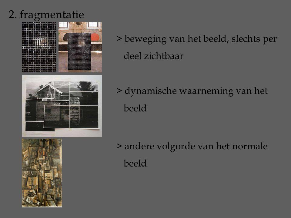 2. fragmentatie > beweging van het beeld, slechts per