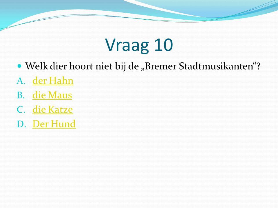 """Vraag 10 Welk dier hoort niet bij de """"Bremer Stadtmusikanten"""