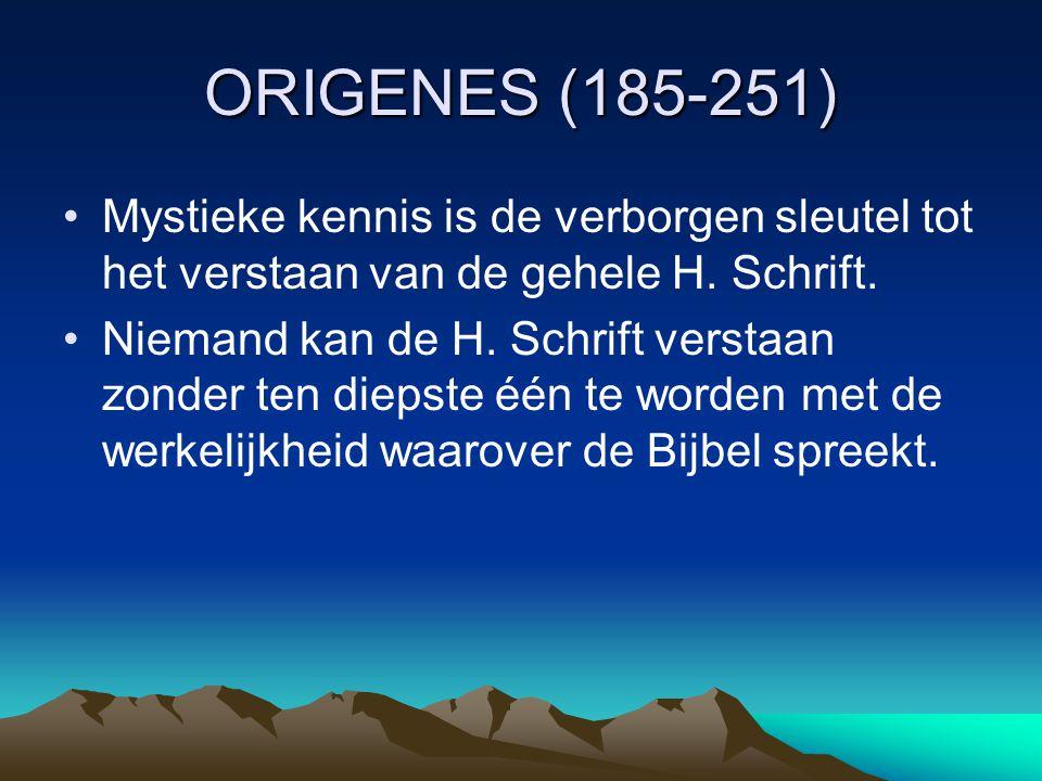 ORIGENES (185-251) Mystieke kennis is de verborgen sleutel tot het verstaan van de gehele H. Schrift.