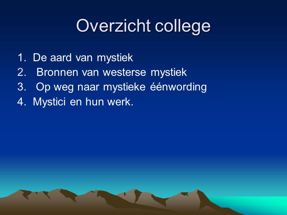 Overzicht college 1. De aard van mystiek Bronnen van westerse mystiek