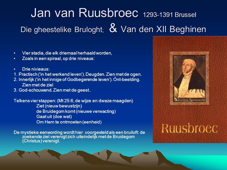 Jan van Ruusbroec 1293-1391 Brussel Die gheestelike Bruloght; & Van den XII Beghinen