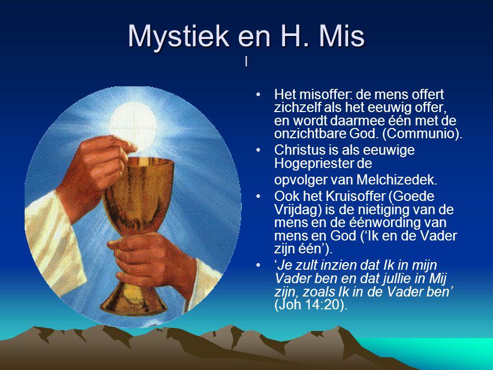 Mystiek en H. Mis I Het misoffer: de mens offert zichzelf als het eeuwig offer, en wordt daarmee één met de onzichtbare God. (Communio).