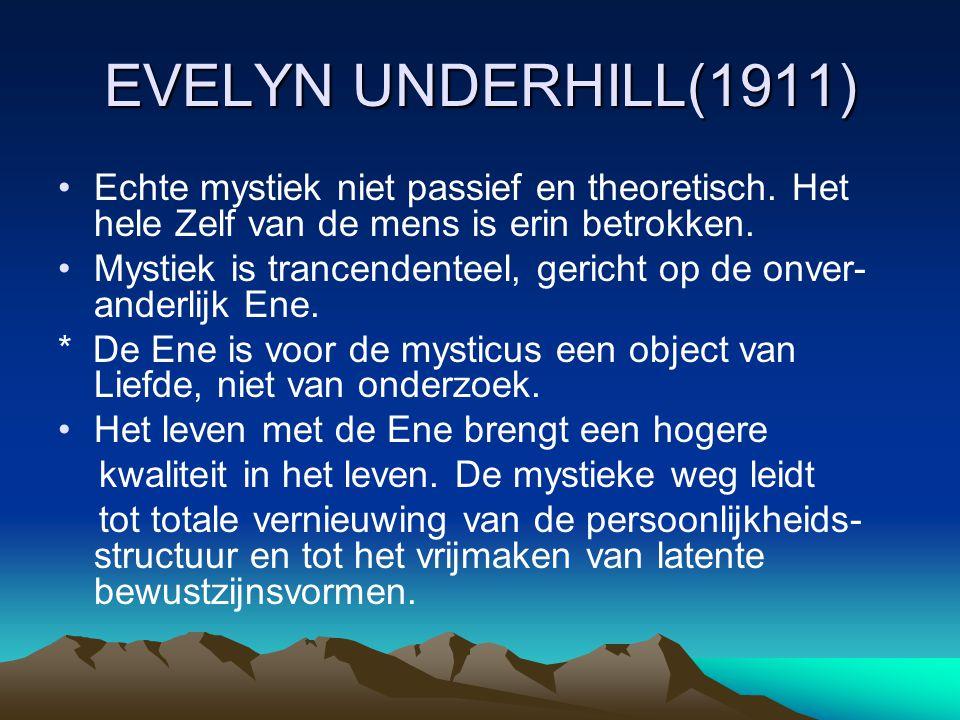 EVELYN UNDERHILL(1911) Echte mystiek niet passief en theoretisch. Het hele Zelf van de mens is erin betrokken.