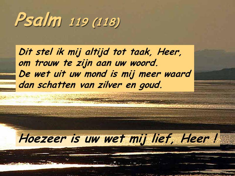 Psalm 119 (118) Hoezeer is uw wet mij lief, Heer !