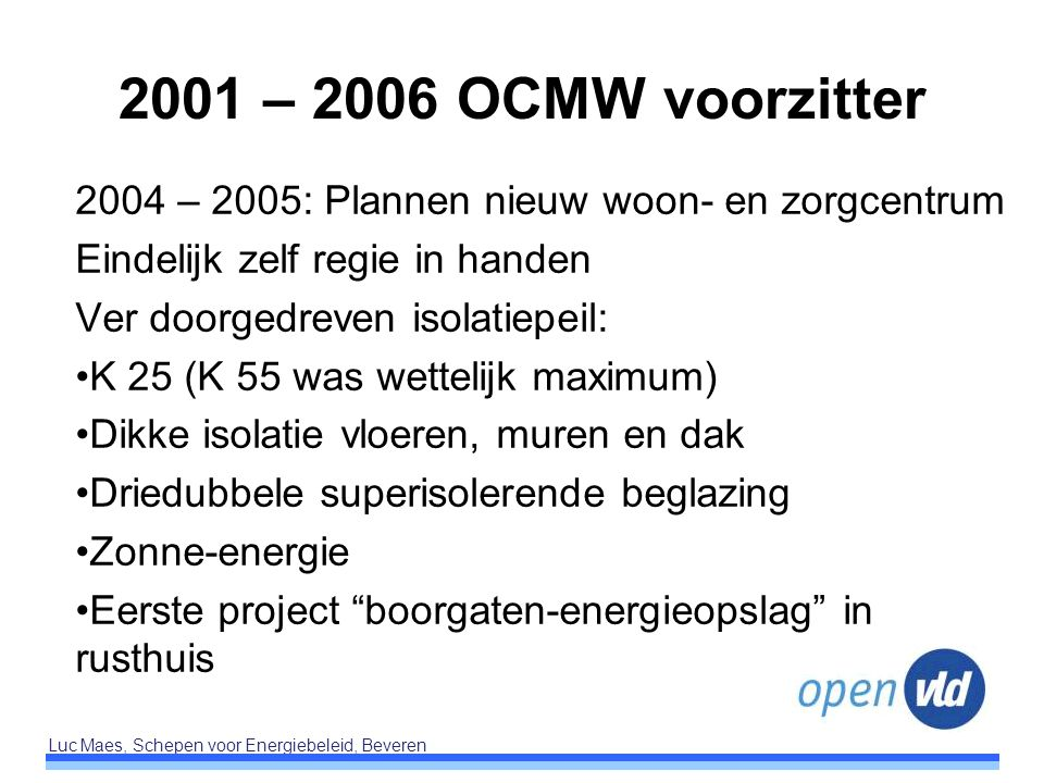 2001 – 2006 OCMW voorzitter 2004 – 2005: Plannen nieuw woon- en zorgcentrum. Eindelijk zelf regie in handen.