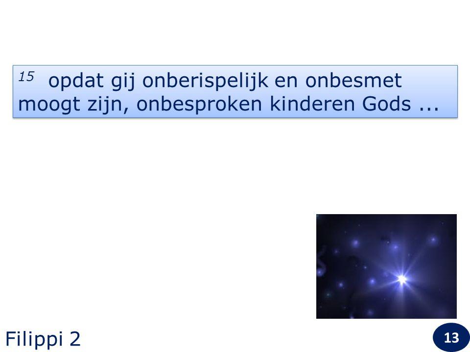 15 opdat gij onberispelijk en onbesmet moogt zijn, onbesproken kinderen Gods ...