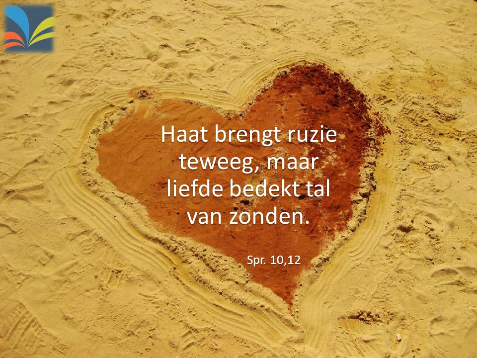 Haat brengt ruzie teweeg, maar liefde bedekt tal van zonden.
