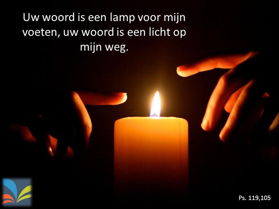 Uw woord is een lamp voor mijn voeten, uw woord is een licht op