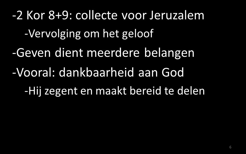 2 Kor 8+9: collecte voor Jeruzalem Geven dient meerdere belangen