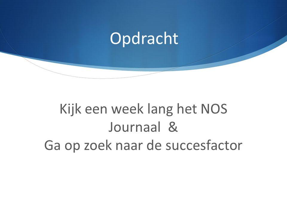 Kijk een week lang het NOS Journaal & Ga op zoek naar de succesfactor