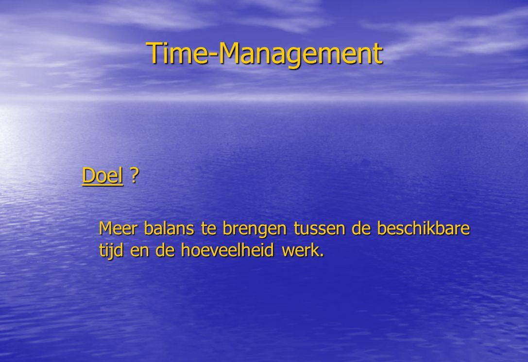 Time-Management Doel Meer balans te brengen tussen de beschikbare tijd en de hoeveelheid werk.
