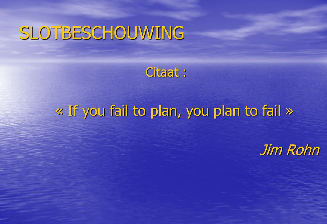 « If you fail to plan, you plan to fail »