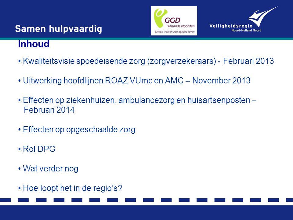 Inhoud Kwaliteitsvisie spoedeisende zorg (zorgverzekeraars) - Februari 2013. Uitwerking hoofdlijnen ROAZ VUmc en AMC – November 2013.