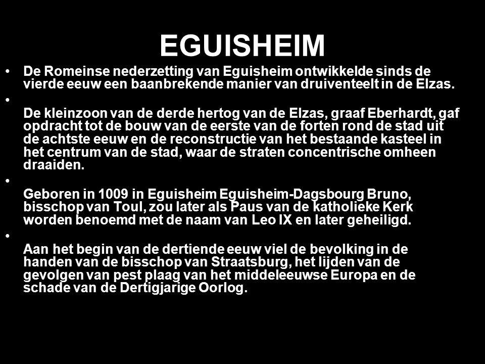 EGUISHEIM De Romeinse nederzetting van Eguisheim ontwikkelde sinds de vierde eeuw een baanbrekende manier van druiventeelt in de Elzas.
